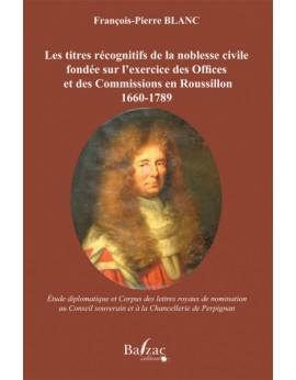 Les titres récognitifs de la noblesse civile fondée sur l'exercice des Offices et des Commissions en Roussillon