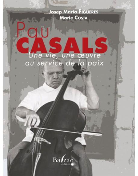 Pau Casals Une vie, une oeuvre au service de la paix