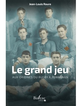 Le grand jeu : aux origines du rugby à Perpignan