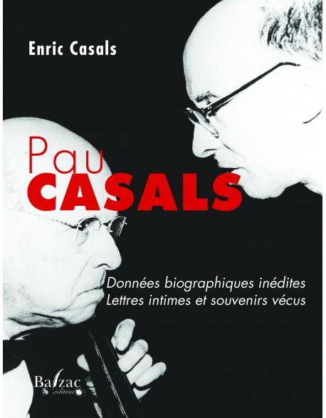 Pau Casals, données biographiques inédites, lettres intimes et souvenirs vécus