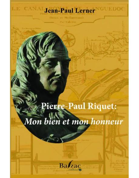 Pierre-Paul Riquet Mon bien et mon honneur